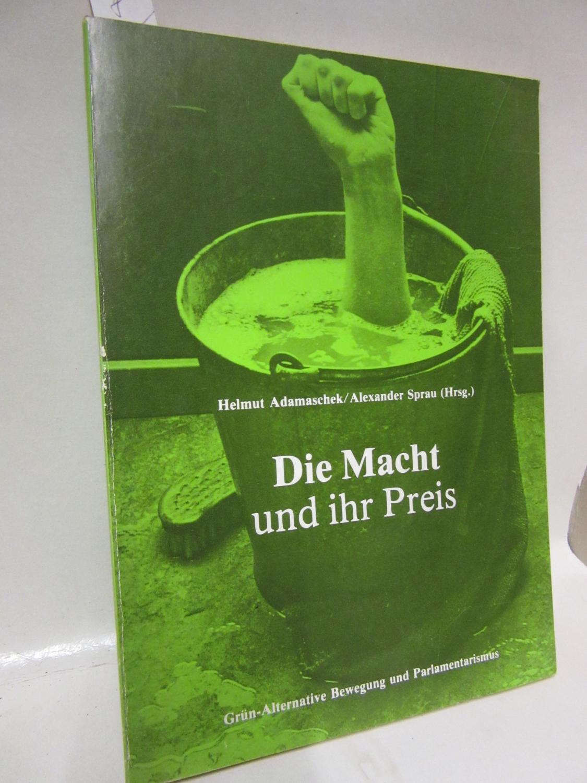 Die Macht und ihr Preis. Grün-alternative Bewegung und Parlamentarismus. Herausgegeben von Helmut Adamaschek/ Alexander Sprau.