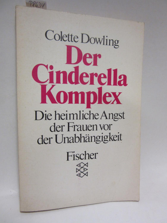 Der Cinderella-Komplex. Die heimliche Angst der Frauen: Dowling, Colette: