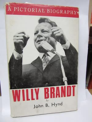 Willy Brandt. A Pictorial Biography.: Hynd, John B.: