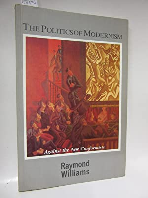 The Politics of Modernism. Against the New: Williams, Raymond: