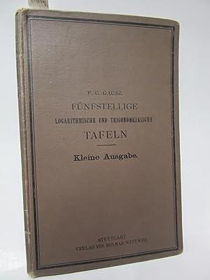 Fünfstellige logarithmische und trigonometrische Tafeln. Kleine Ausgabe.: F.G.Gauß (Bearbeiter):