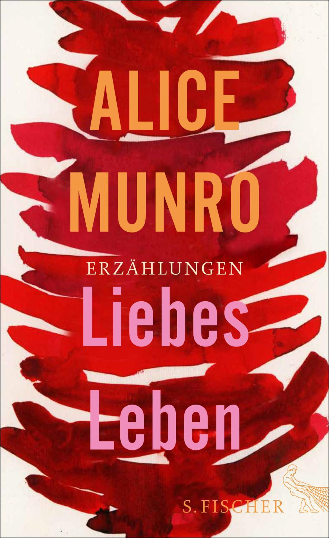 Liebes Leben - 14 Erzählungen: Munro Alice