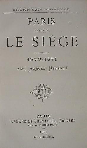 Paris Pendant le Siége 1870-1871: Arnold HENRYOT