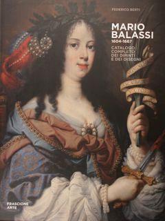 Mario Balassi 1604-1667. Catalogo completo dei dipinti e dei disegni. - Berti Federico