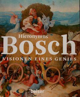 Hieronymus Bosch. Visionen eines genies. 's-Hertogenbosch, 13. Februar - 8. Mai 2016.