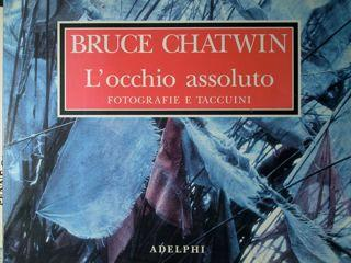Bruce Chatwin. L'occhio assoluto. Fotografie e taccuini - Intrd.e: Wyndham Francis . A cura: Kung David - Francis Wyndham