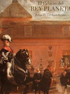 EL PALACIO DEL REY PLANETA, Felipe IV y el Buen Retiro. - ÚBEDA DE LOS COBOS A.