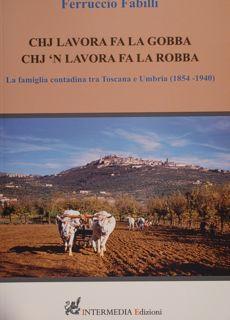 CHJ LAVORA FA LA GOBBA CHJ 'N LAVORA FA LA ROBBA. La famiglia contadina tra Toscana e Umbria (...