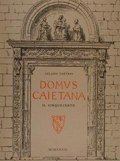 DOMUS CAIETANA. Medioevo, Vol. I, parte prima e seconda. Vol. II : il cinquecento.: CAETANI GELASIO