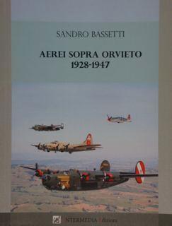 AEREI SOPRA ORVIETO 1928 - 1947.: BASSETTI SANDRO