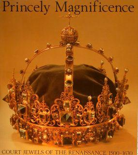 PRINCELY MAGNIFICENCE. COURT JEWELS OF THE RENAISSANCE,: ARNOLD J.