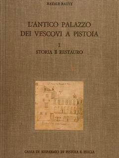 L'ANTICO PALAZZO DEI VESCOVI A PISTOIA, STORIA: RAUTY N.