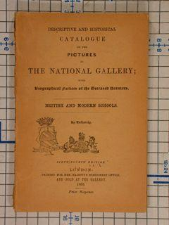 DESCRIPTIVE AND HISTORICAL CATALOGUE OF THE PICTURES IN THE NATIONAL GALLERY. BRITISH AND MODERN ...