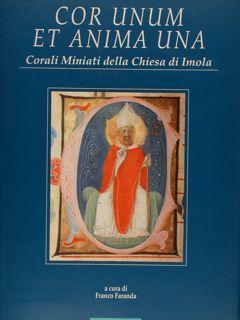 COR UNUM ET ANIMA UNA. Corali miniati della Chiesa di Imola.: FARANDA F.