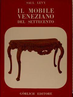 IL MOBILE VENEZIANO DEL SETTECENTO.: LEVY S.