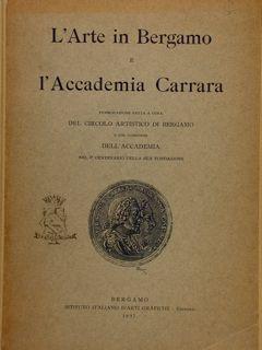 L'ARTE IN BERGAMO E L'ACCADEMIA CARRARA. Pubblicazione: DRAGONI A. (e