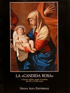 """LA """"CANDIDA ROSA"""", Il Rosario nell'arte centese: BAVIERA S., BENTINI"""
