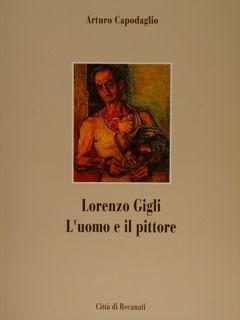 LORENZO GIGLI L'UOMO E IL PITTORE.: CAPODAGLIO A.