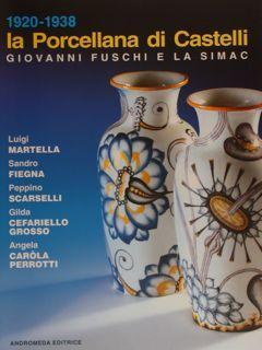 1920-1938 LA PORCELLANA DI CASTELLI. GIOVANNI FUSCHI: MARTELLA L. (ea