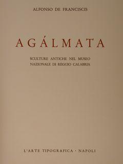 AGÁLMATA. SCULTURE ANTICHE NEL MUSEO NAZIONALE DI REGGIO CALABRIA.: DE FRANCISCIS A.