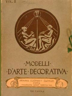 MODELLI D'ARTE DECORATIVA. Vol. II°. Casa Editrice d'Arte Bestetti & Tumminelli, Milano, ...