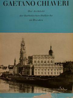 GAETANO CHIAVERI. Der Architekt der Katholischen Hofkirche: HEMPEL E., KRÖNERT