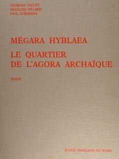 MÉGARA HYBLAEA LE QUARTIER DE L'AGORA ARCHAÏQUE.: VALLET G. (e