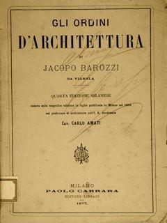 GLI ORDINI D'ARCHITETTURA DI JACOPO BAROZZI DA VIGNOLA.: AMATI C.