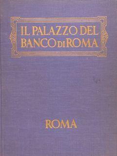 IL PALAZZO DEL BANCO DI ROMA. Storia,: BOCCA A.