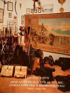 Casa d'Aste Pitti. ARMI ANTICHE DAL XVII AL XIX SEC. CIMELI LORENESI E RISORGIMENTALI.