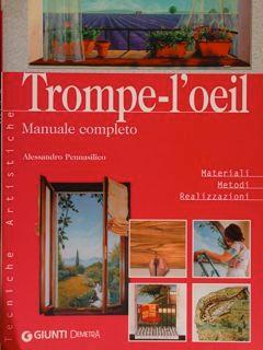Trompe-l'oeil. Manuale completo. Materiali - metodi -: Pennasilico Alessandro