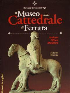 Il Museo della Cattedrale di Ferrara. Scultura: Giovannucci Vigi Berenice