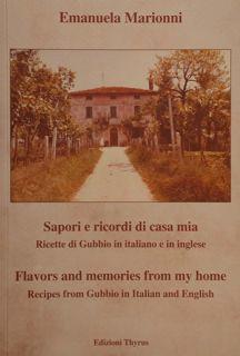 Sapori e ricordi di casa mia. Ricette di Gubbio in italiano e in inglese. Flavors and memories from...