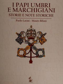 I papi umbri e marchigiani. Storie e: Latini Paolo -