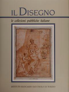 Il Disegno. Le collezioni pubbliche italiane. Vol.I.: Petrioli Tofani Anna