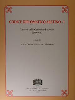 Codice diplomatico aretino. I. Le carte della Canonica di Arezzo (649-998).: Calleri Marta - ...