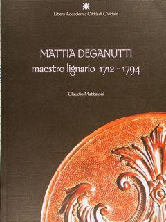 MATTIA DEGANUTTI maestro lignario 1712-1794.: MATTALONI C.
