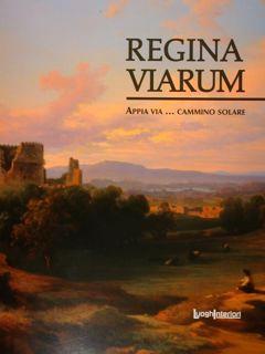 Regina Viarum. Appia via. cammino solare. Roma,: Mammuccari Renato