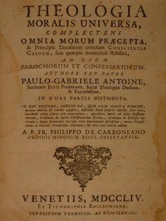 Theologia moralis universa, complctens omnia morum praecepta,: Antoine, Paul Gabriel
