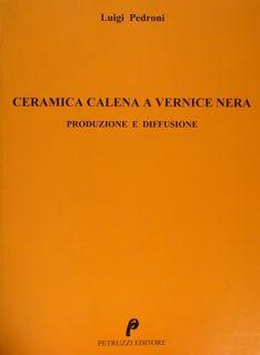 CERAMICA CALENA A VERNICE NERA. Produzione e diffusione.: PEDRONI LUIGI
