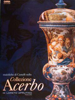 MAIOLICHE DI CASTELLI NELLA COLLEZIONE ACERBO IN: DE POMPEIS V.