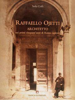 Raffaello Ojetti. Architetto nei primi cinquant'anni di: Crifò Sofia