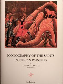 ICONOGRAPHY OF THE SAINTS IN TUSCAN PAINTING.: KAFTAL G.