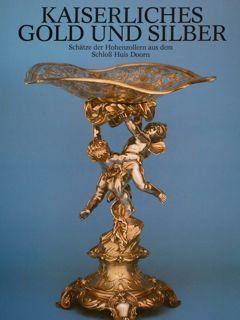 KAISERLICHES GOLD UND SILBER. Schätze des Hollenzollern: SCHADT H., SCHNEIDER