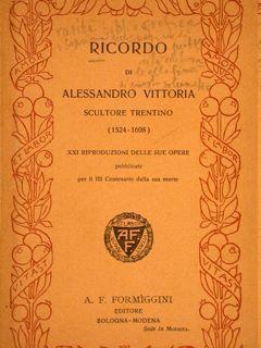 RICORDO DI ALESSANDRO VITTORIA SCULTORE TRENTINO (1525-1608).: VENTURI Adolfo (a