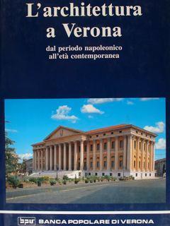 L'ARCHITETTURA A VERONA Dal periodo napoleonico all'età: BRUGNOLI P., SANDRINI