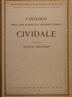 CATALOGO DELLE COSE D'ARTE E DI ANTICHITÀ D'ITALIA. CIVIDALE, a cura di Antonino Santangelo.