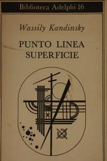 PUNTO LINEA SUPERFICIE. Contributo all'analisi degli elementi: KANDINSKY WASSILY