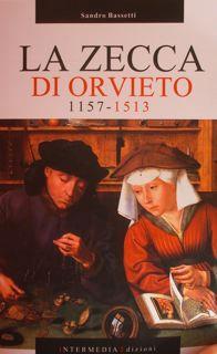 LA ZECCA DI ORVIETO 1157 - 1513.: BASSETTI SANDRO