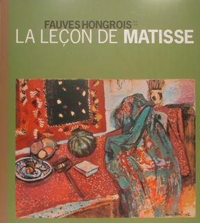 Fauves Hongrois 1904 - 1914. LA LECON DE MATISSE. Dijon, 14 mars - 15 juin 2009.: AA.VV.